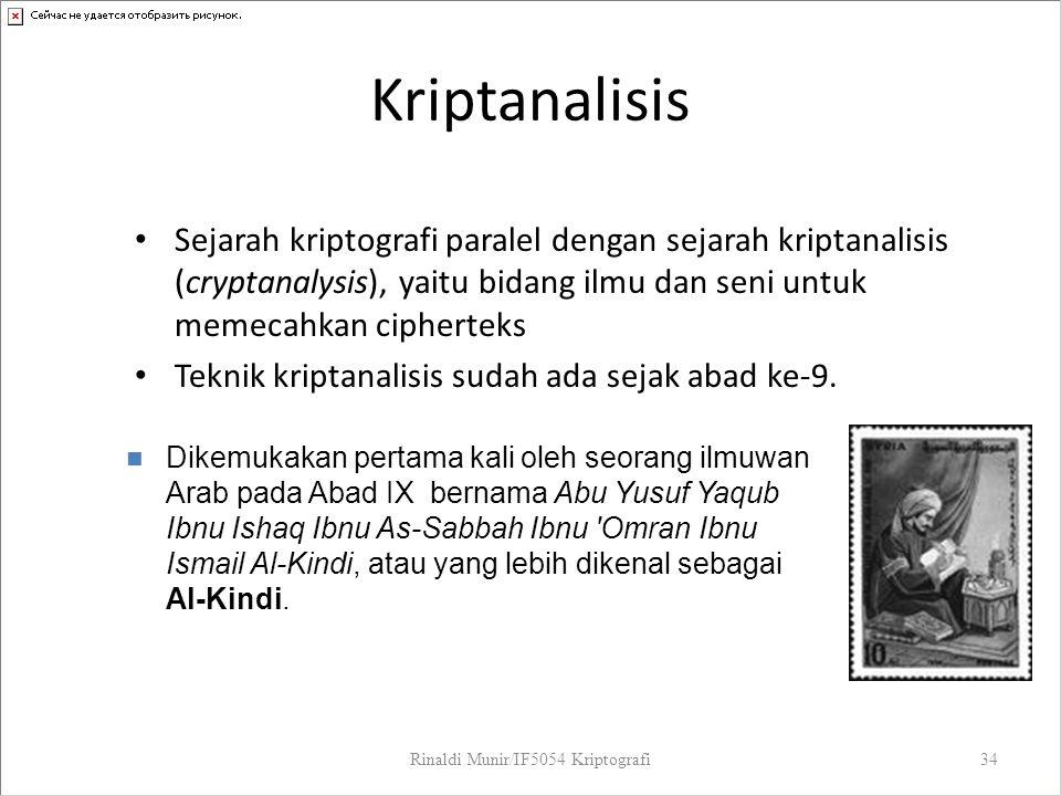 Kriptanalisis Sejarah kriptografi paralel dengan sejarah kriptanalisis (cryptanalysis), yaitu bidang ilmu dan seni untuk memecahkan cipherteks Teknik
