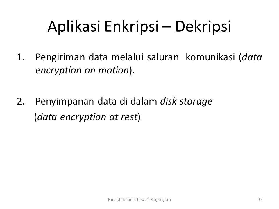 Aplikasi Enkripsi – Dekripsi 1.Pengiriman data melalui saluran komunikasi (data encryption on motion). 2.Penyimpanan data di dalam disk storage (data