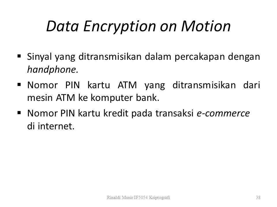 Data Encryption on Motion  Sinyal yang ditransmisikan dalam percakapan dengan handphone.  Nomor PIN kartu ATM yang ditransmisikan dari mesin ATM ke