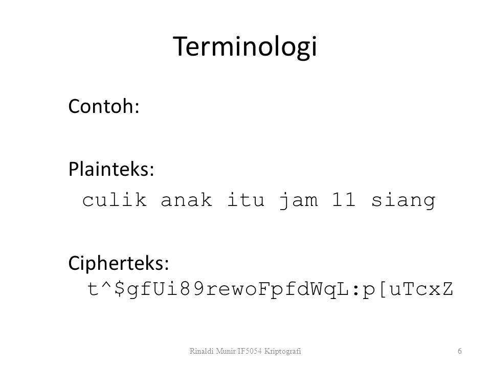 Terminologi Contoh: Plainteks: culik anak itu jam 11 siang Cipherteks: t^$gfUi89rewoFpfdWqL:p[uTcxZ Rinaldi Munir/IF5054 Kriptografi6