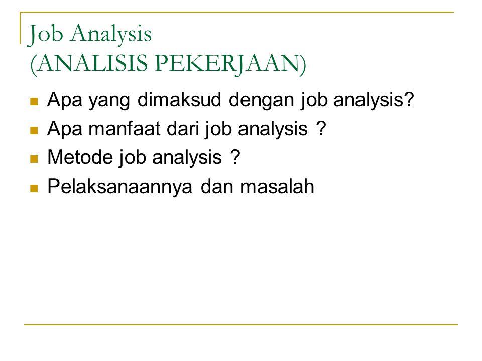 Job Analysis (ANALISIS PEKERJAAN) Apa yang dimaksud dengan job analysis.