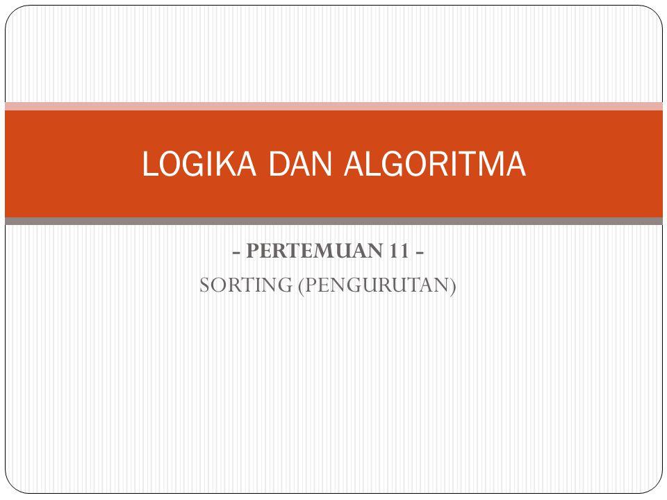 - PERTEMUAN 11 - SORTING (PENGURUTAN) LOGIKA DAN ALGORITMA