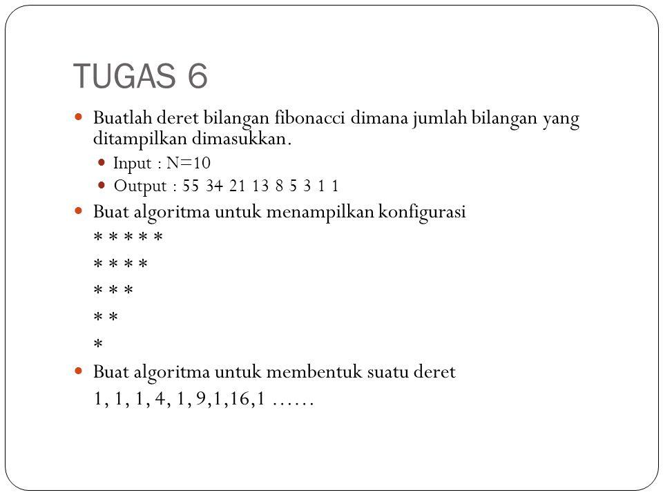 TUGAS 6 Buatlah deret bilangan fibonacci dimana jumlah bilangan yang ditampilkan dimasukkan. Input : N=10 Output : 55 34 21 13 8 5 3 1 1 Buat algoritm