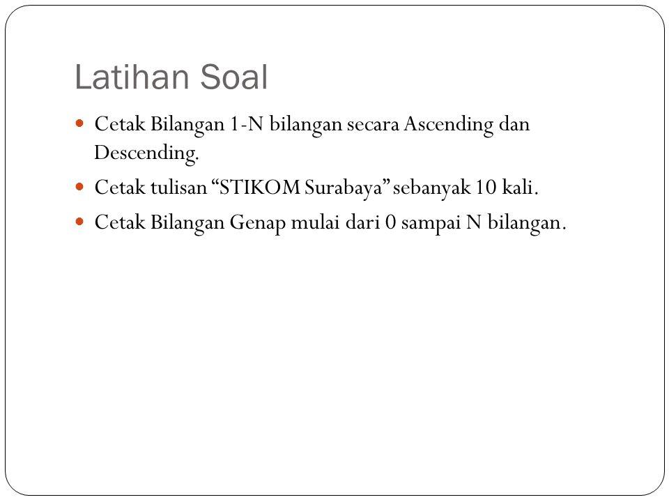 "Latihan Soal Cetak Bilangan 1-N bilangan secara Ascending dan Descending. Cetak tulisan ""STIKOM Surabaya"" sebanyak 10 kali. Cetak Bilangan Genap mulai"