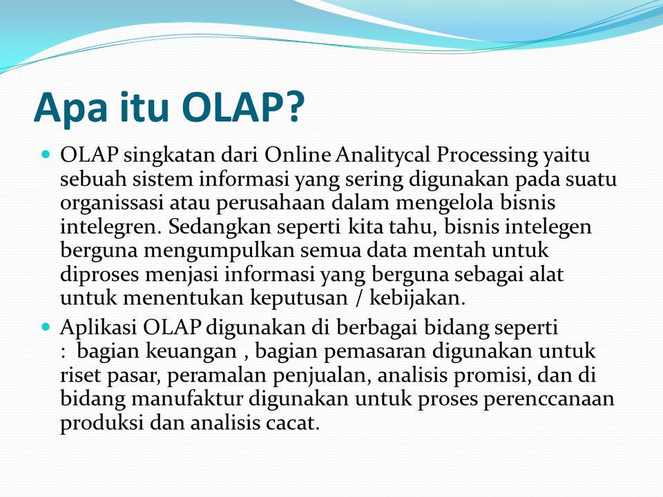 Apa itu OLAP? OLAP singkatan dari Online Analitycal Processing yaitu sebuah sistem informasi yang sering digunakan pada suatu organissasi atau perusah