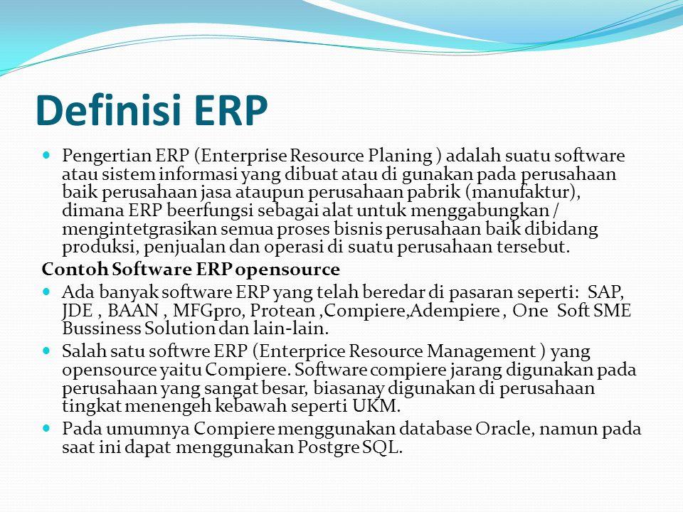 Definisi ERP Pengertian ERP (Enterprise Resource Planing ) adalah suatu software atau sistem informasi yang dibuat atau di gunakan pada perusahaan bai