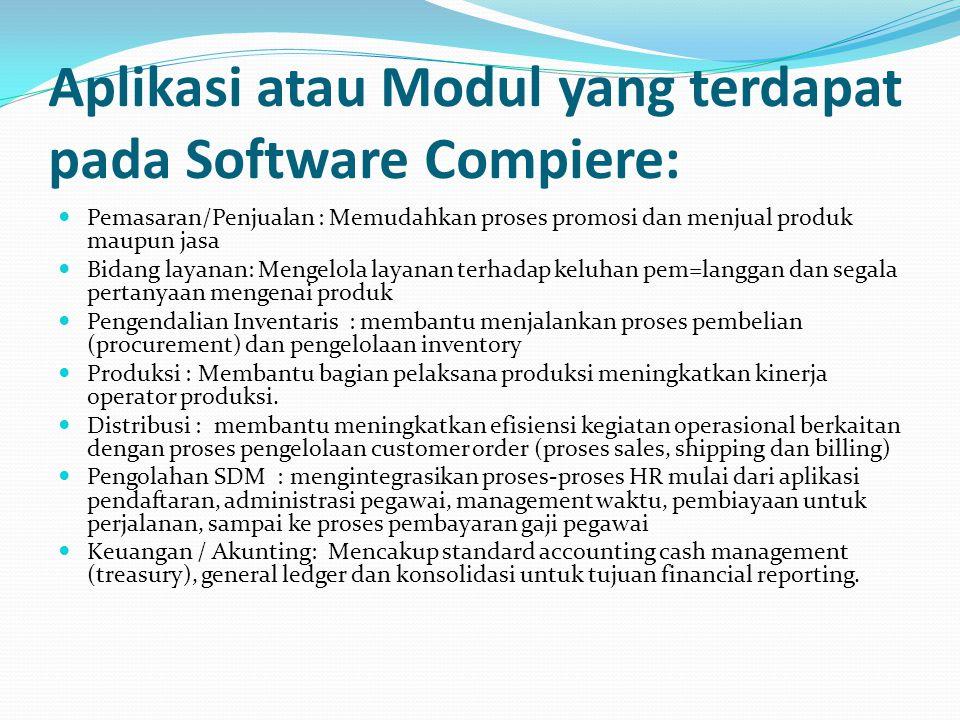 Aplikasi atau Modul yang terdapat pada Software Compiere: Pemasaran/Penjualan : Memudahkan proses promosi dan menjual produk maupun jasa Bidang layana