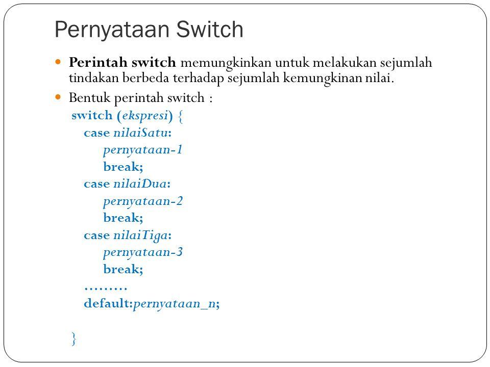 Pernyataan Switch Perintah switch memungkinkan untuk melakukan sejumlah tindakan berbeda terhadap sejumlah kemungkinan nilai.