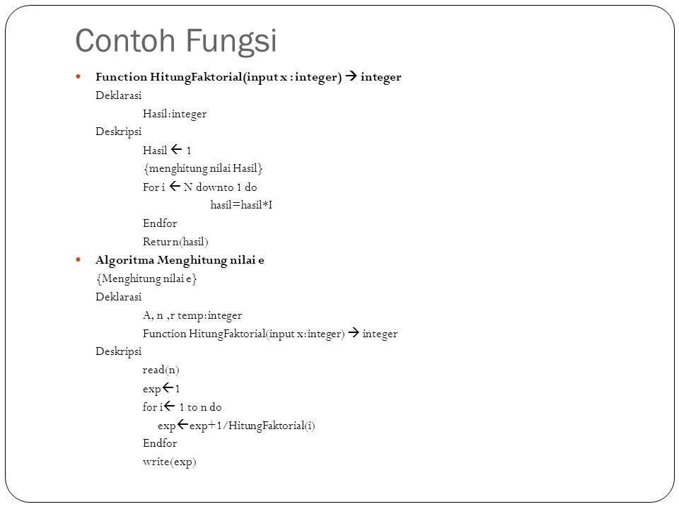 Contoh Fungsi Function HitungFaktorial(input x : integer)  integer Deklarasi Hasil:integer Deskripsi Hasil  1 {menghitung nilai Hasil} For i  N dow