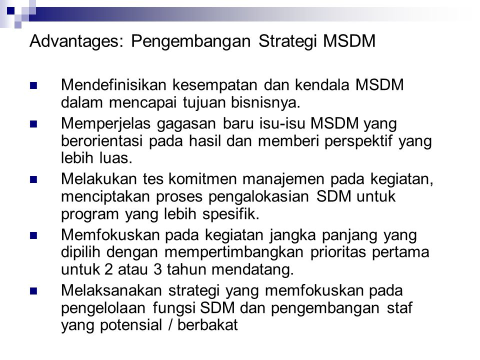 Advantages: Pengembangan Strategi MSDM Mendefinisikan kesempatan dan kendala MSDM dalam mencapai tujuan bisnisnya. Memperjelas gagasan baru isu-isu MS