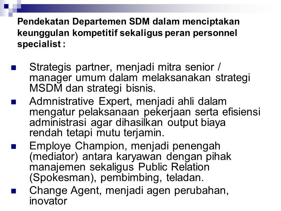 Pendekatan Departemen SDM dalam menciptakan keunggulan kompetitif sekaligus peran personnel specialist : Strategis partner, menjadi mitra senior / man