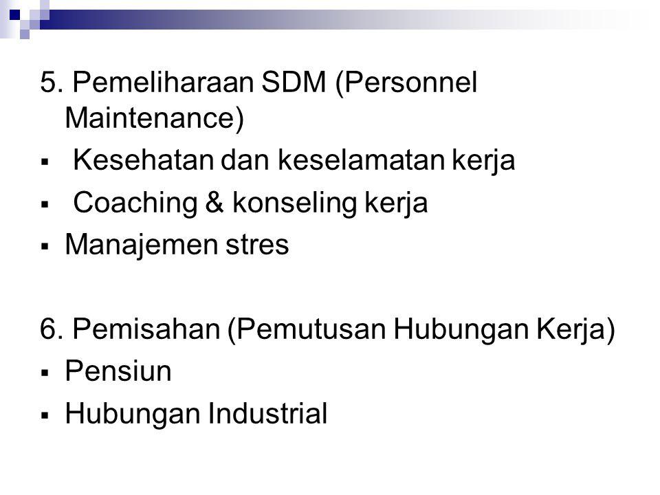 5. Pemeliharaan SDM (Personnel Maintenance)  Kesehatan dan keselamatan kerja  Coaching & konseling kerja  Manajemen stres 6. Pemisahan (Pemutusan H