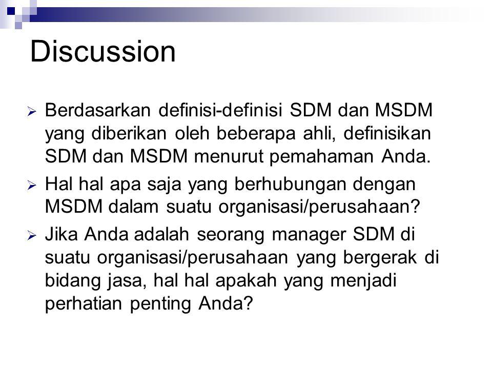 Discussion  Berdasarkan definisi-definisi SDM dan MSDM yang diberikan oleh beberapa ahli, definisikan SDM dan MSDM menurut pemahaman Anda.  Hal hal