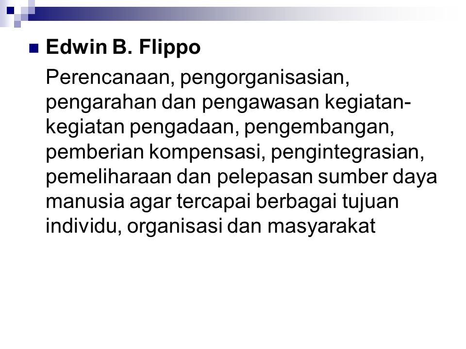 Edwin B. Flippo Perencanaan, pengorganisasian, pengarahan dan pengawasan kegiatan- kegiatan pengadaan, pengembangan, pemberian kompensasi, pengintegra