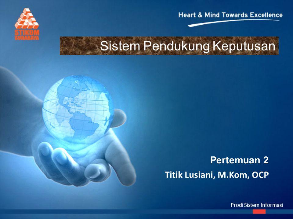 Prodi Sistem Informasi Titik Lusiani, M.Kom, OCP Sistem Pendukung Keputusan Pertemuan 2