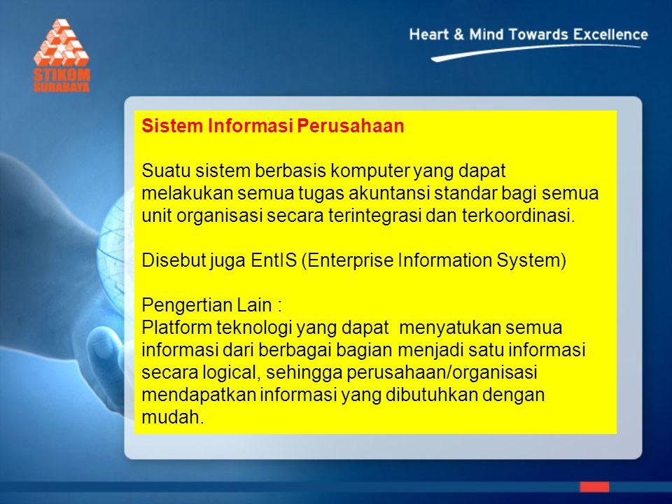 Sistem Informasi Perusahaan Suatu sistem berbasis komputer yang dapat melakukan semua tugas akuntansi standar bagi semua unit organisasi secara terintegrasi dan terkoordinasi.