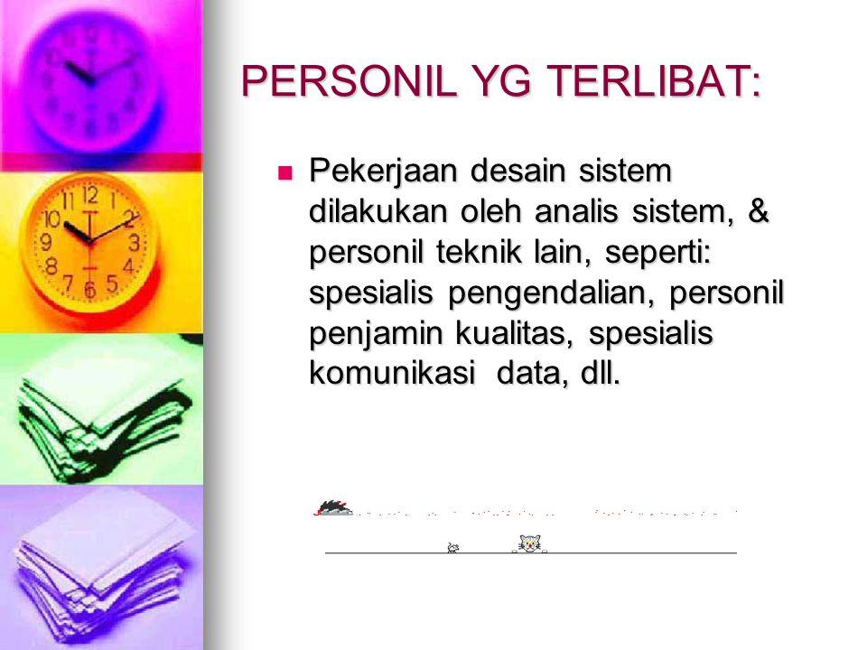 PERSONIL YG TERLIBAT: Pekerjaan desain sistem dilakukan oleh analis sistem, & personil teknik lain, seperti: spesialis pengendalian, personil penjamin