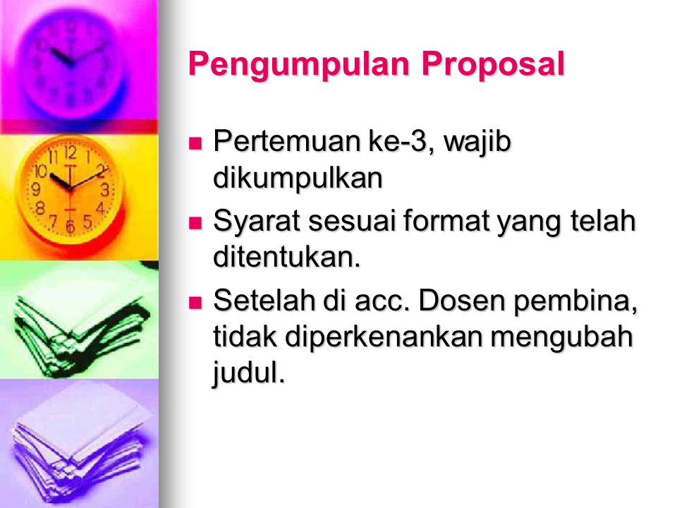 Pengumpulan Proposal Pertemuan ke-3, wajib dikumpulkan Pertemuan ke-3, wajib dikumpulkan Syarat sesuai format yang telah ditentukan. Syarat sesuai for
