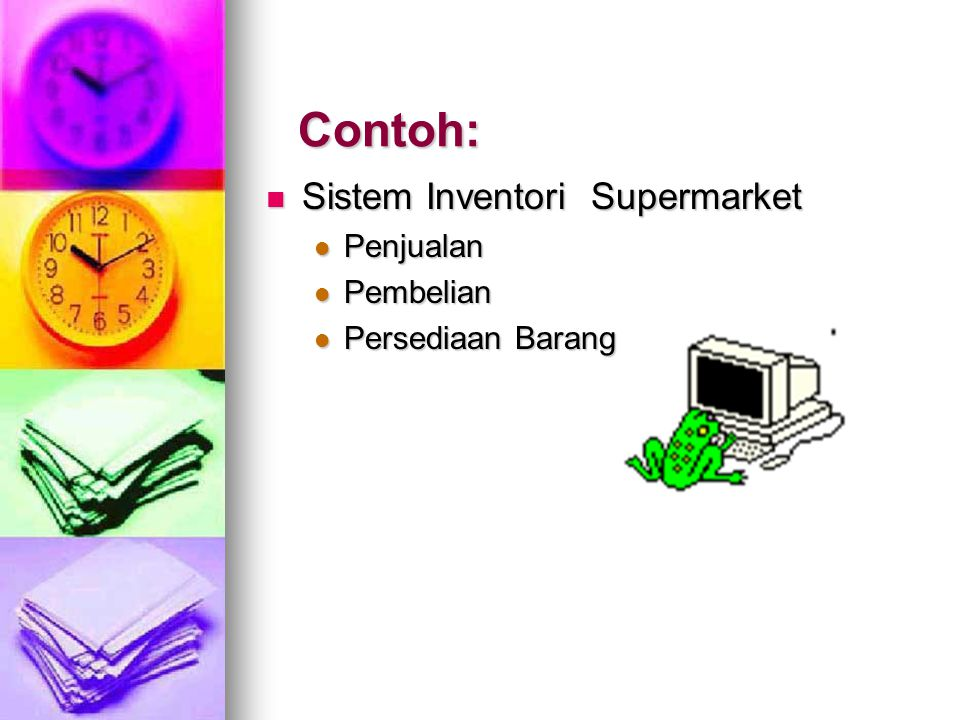 Contoh: Sistem Inventori Supermarket Sistem Inventori Supermarket Penjualan Penjualan Pembelian Pembelian Persediaan Barang Persediaan Barang
