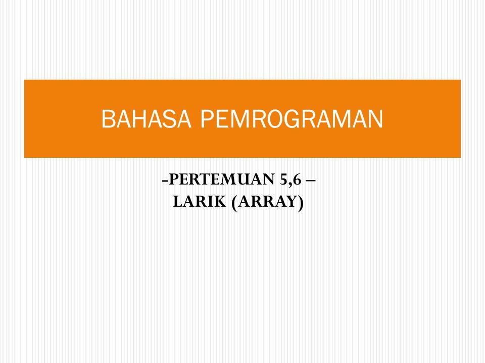 -PERTEMUAN 5,6 – LARIK (ARRAY) BAHASA PEMROGRAMAN
