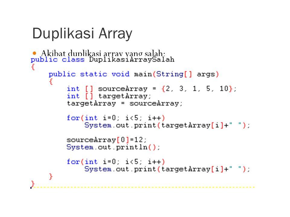 Duplikasi Array Akibat duplikasi array yang salah:
