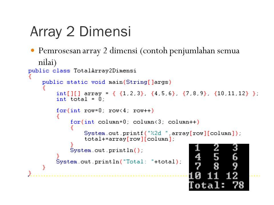 Array 2 Dimensi Pemrosesan array 2 dimensi (contoh penjumlahan semua nilai)