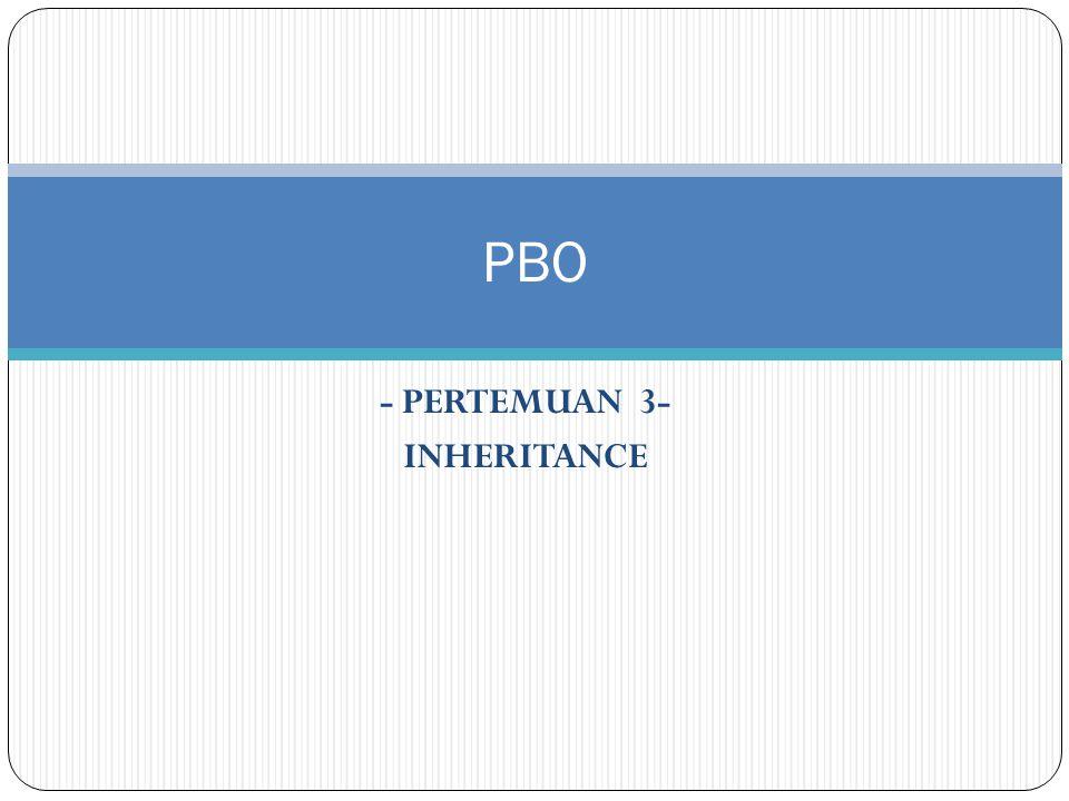 - PERTEMUAN 3- INHERITANCE PBO