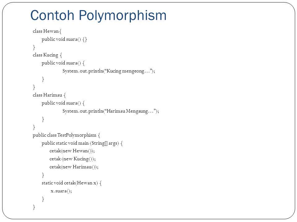 "Contoh Polymorphism class Hewan{ public void suara() {} } class Kucing { public void suara() { System.out.println(""Kucing mengeong…""); } class Harimau"