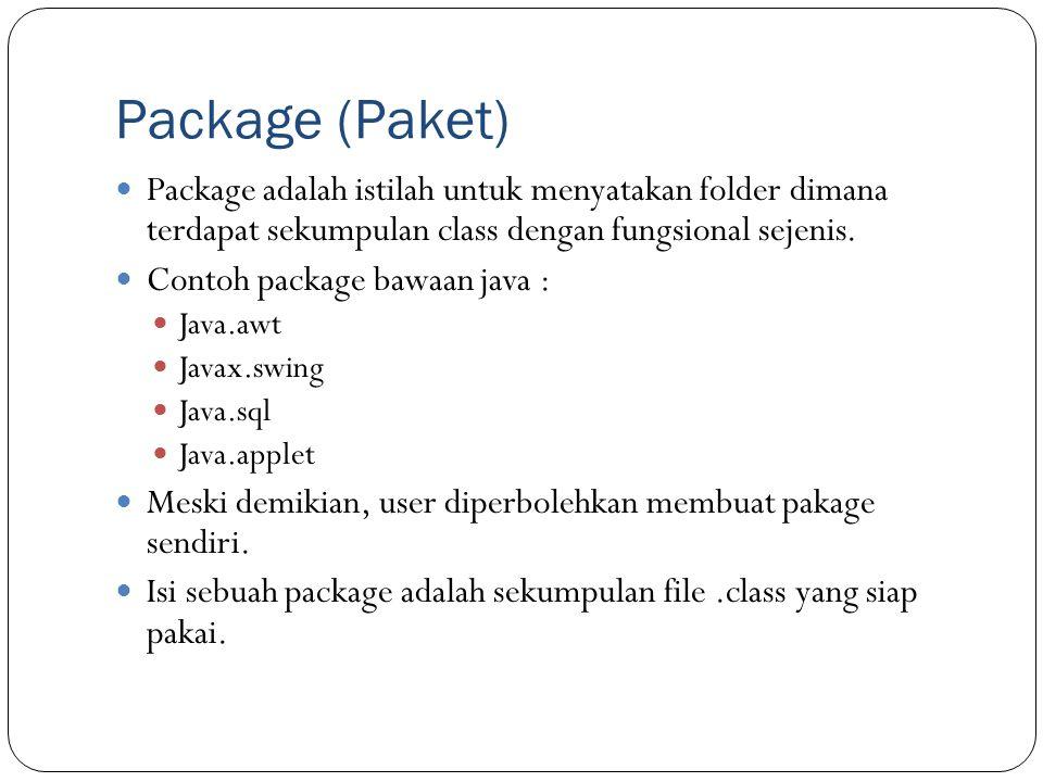 Package (Paket) Package adalah istilah untuk menyatakan folder dimana terdapat sekumpulan class dengan fungsional sejenis. Contoh package bawaan java