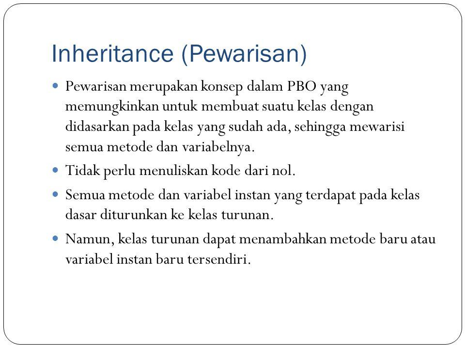 Inheritance (Pewarisan) Pewarisan merupakan konsep dalam PBO yang memungkinkan untuk membuat suatu kelas dengan didasarkan pada kelas yang sudah ada,