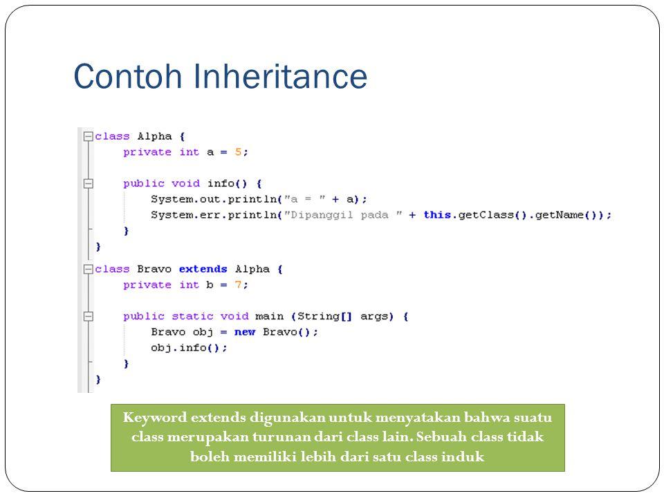 Contoh Inheritance Keyword extends digunakan untuk menyatakan bahwa suatu class merupakan turunan dari class lain. Sebuah class tidak boleh memiliki l