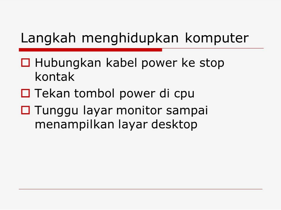 Mempraktekkan prosedur mematikan komputer  prosedur mematikan komputer dengan sistem operasi WINDOWS XP  Start – Turn Off Computer – Turn Off