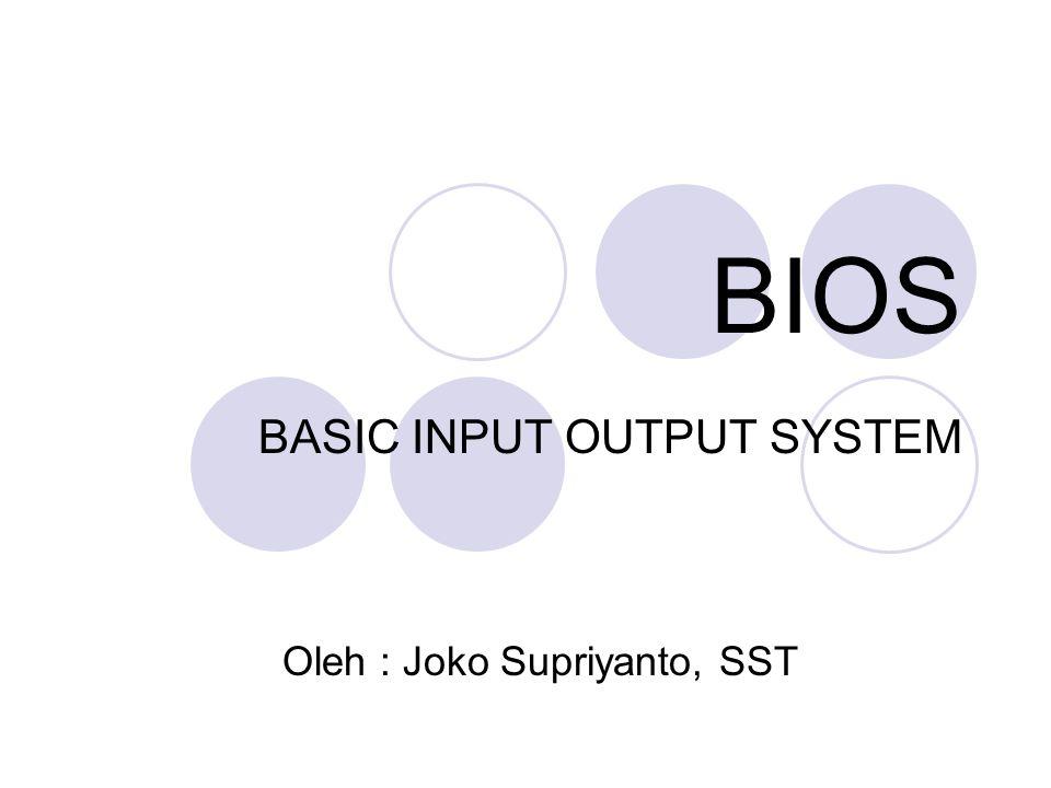 BIOS BASIC INPUT OUTPUT SYSTEM Oleh : Joko Supriyanto, SST