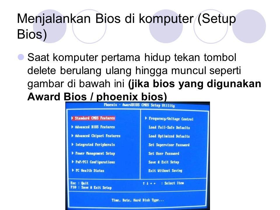 Menjalankan Bios di komputer (Setup Bios) Saat komputer pertama hidup tekan tombol delete berulang ulang hingga muncul seperti gambar di bawah ini (ji