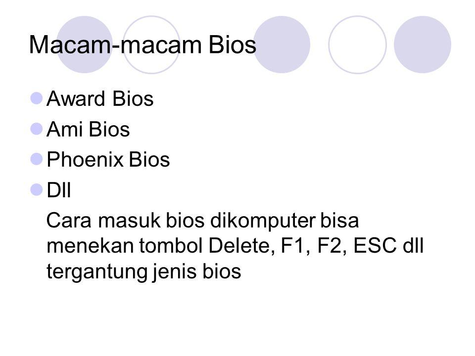 Macam-macam Bios Award Bios Ami Bios Phoenix Bios Dll Cara masuk bios dikomputer bisa menekan tombol Delete, F1, F2, ESC dll tergantung jenis bios