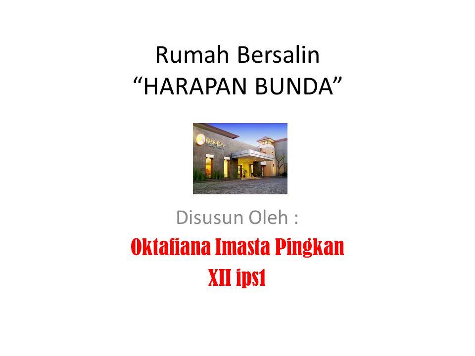 """Rumah Bersalin """"HARAPAN BUNDA"""" Disusun Oleh : Oktafiana Imasta Pingkan XII ips1"""