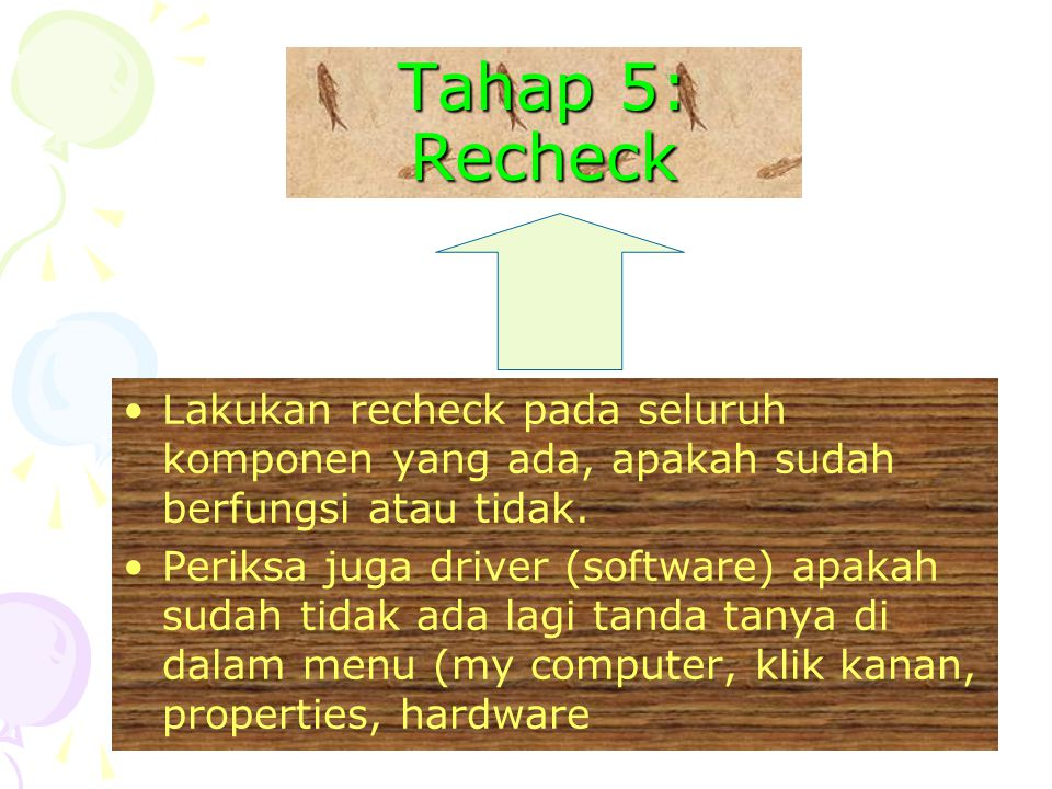 Tahap 5: Recheck Lakukan recheck pada seluruh komponen yang ada, apakah sudah berfungsi atau tidak.