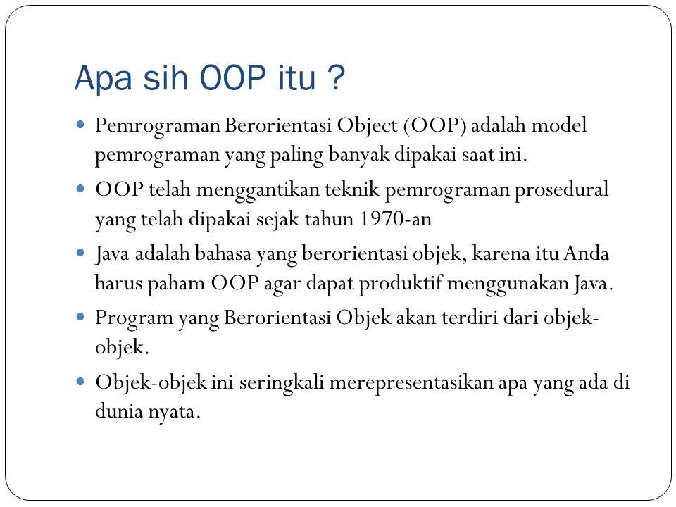 Apa sih OOP itu ? Pemrograman Berorientasi Object (OOP) adalah model pemrograman yang paling banyak dipakai saat ini. OOP telah menggantikan teknik pe