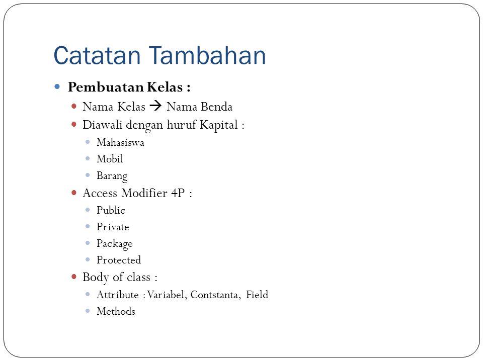 Catatan Tambahan Pembuatan Kelas : Nama Kelas  Nama Benda Diawali dengan huruf Kapital : Mahasiswa Mobil Barang Access Modifier 4P : Public Private P