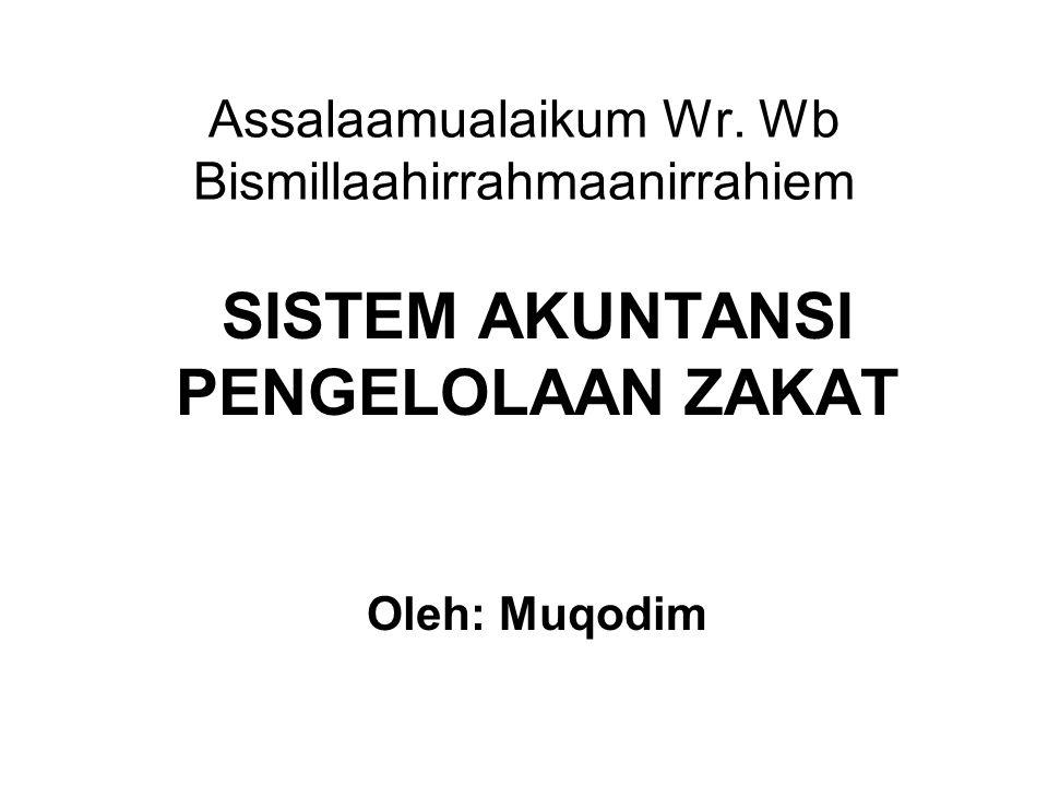 Assalaamualaikum Wr. Wb Bismillaahirrahmaanirrahiem SISTEM AKUNTANSI PENGELOLAAN ZAKAT Oleh: Muqodim