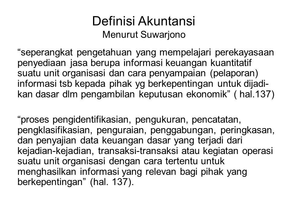 "Definisi Akuntansi Menurut Suwarjono ""seperangkat pengetahuan yang mempelajari perekayasaan penyediaan jasa berupa informasi keuangan kuantitatif suat"