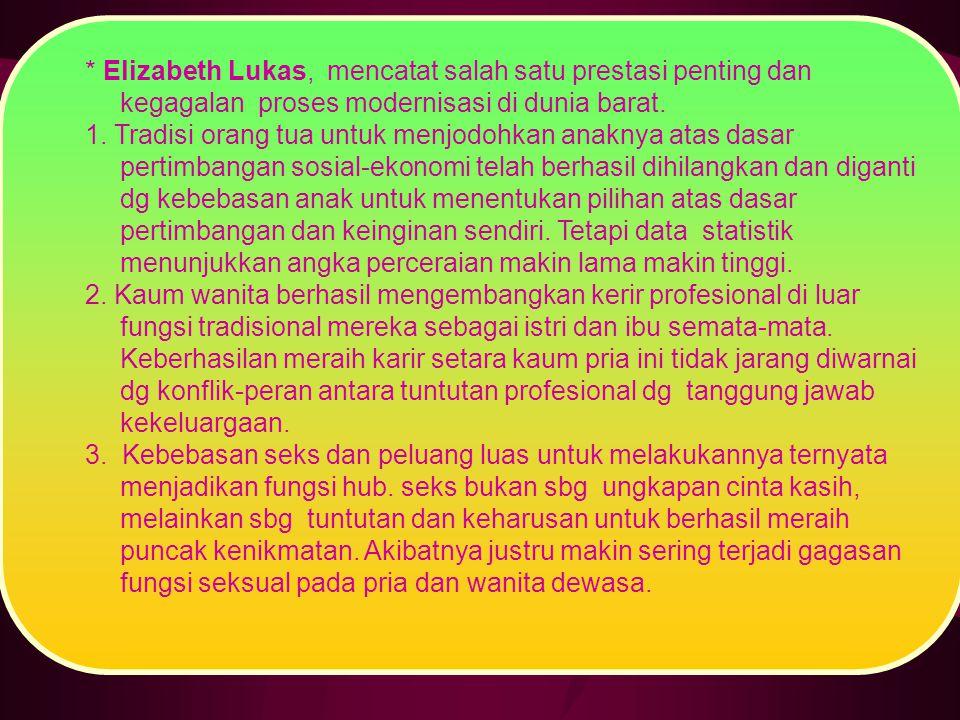 * Elizabeth Lukas, mencatat salah satu prestasi penting dan kegagalan proses modernisasi di dunia barat. 1. Tradisi orang tua untuk menjodohkan anakny