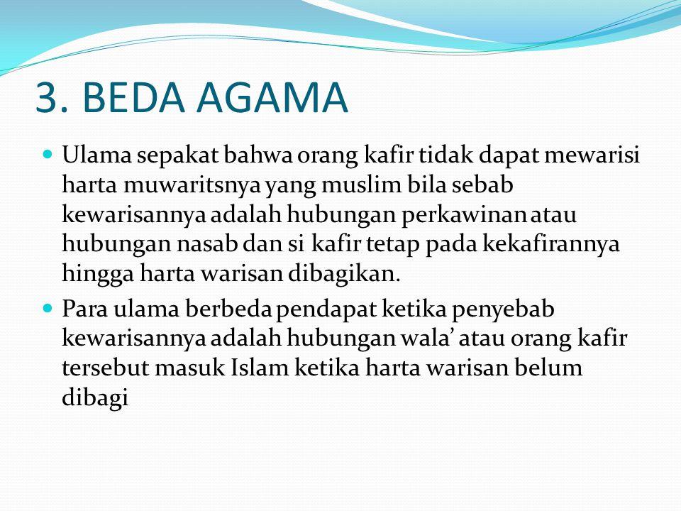 3. BEDA AGAMA Ulama sepakat bahwa orang kafir tidak dapat mewarisi harta muwaritsnya yang muslim bila sebab kewarisannya adalah hubungan perkawinan at