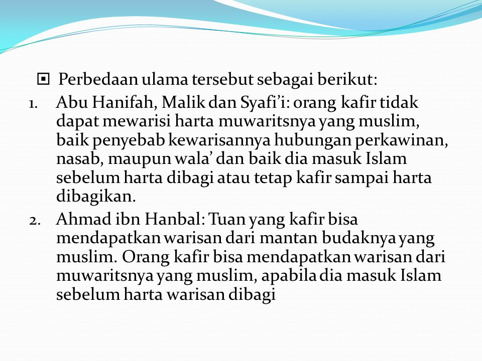  Perbedaan ulama tersebut sebagai berikut: 1. Abu Hanifah, Malik dan Syafi'i: orang kafir tidak dapat mewarisi harta muwaritsnya yang muslim, baik pe