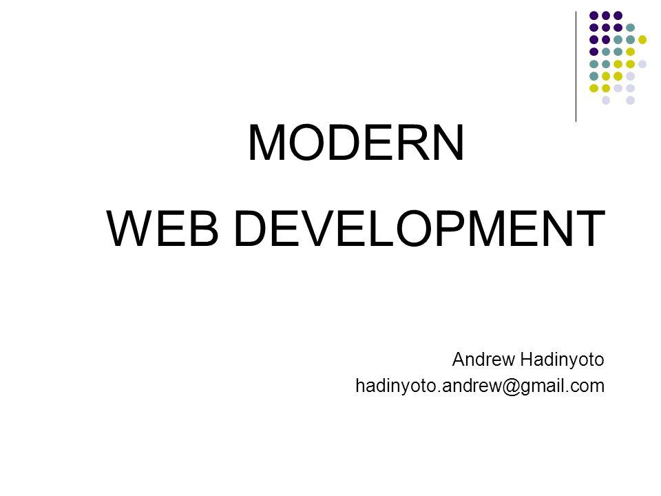 MODERN WEB DEVELOPMENT Andrew Hadinyoto hadinyoto.andrew@gmail.com
