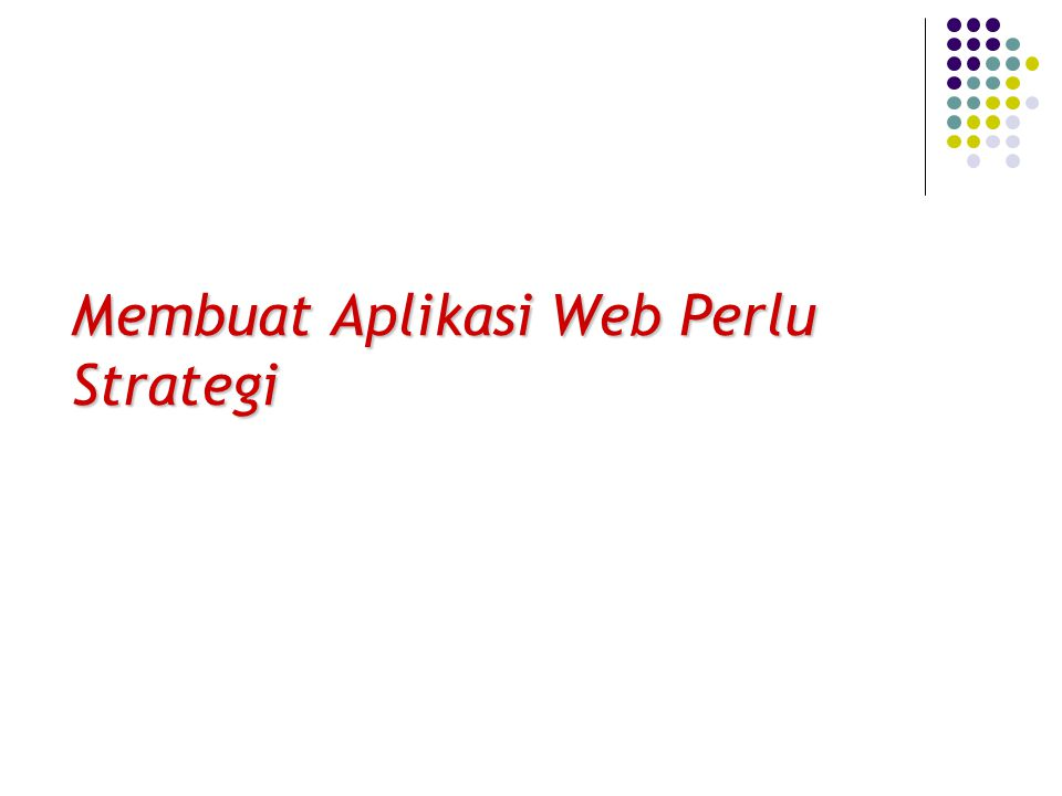 Membuat Aplikasi Web Perlu Strategi