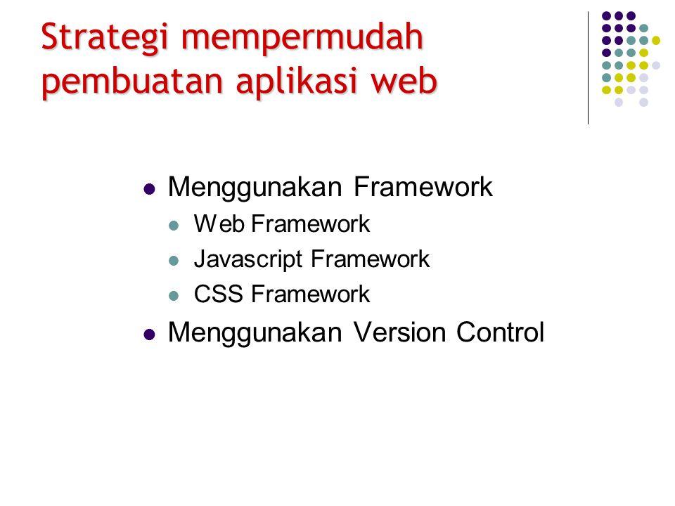 Strategi mempermudah pembuatan aplikasi web Menggunakan Framework Web Framework Javascript Framework CSS Framework Menggunakan Version Control