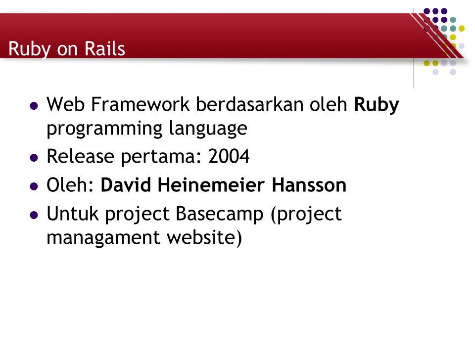 Ruby on Rails Web Framework berdasarkan oleh Ruby programming language Release pertama: 2004 Oleh: David Heinemeier Hansson Untuk project Basecamp (pr