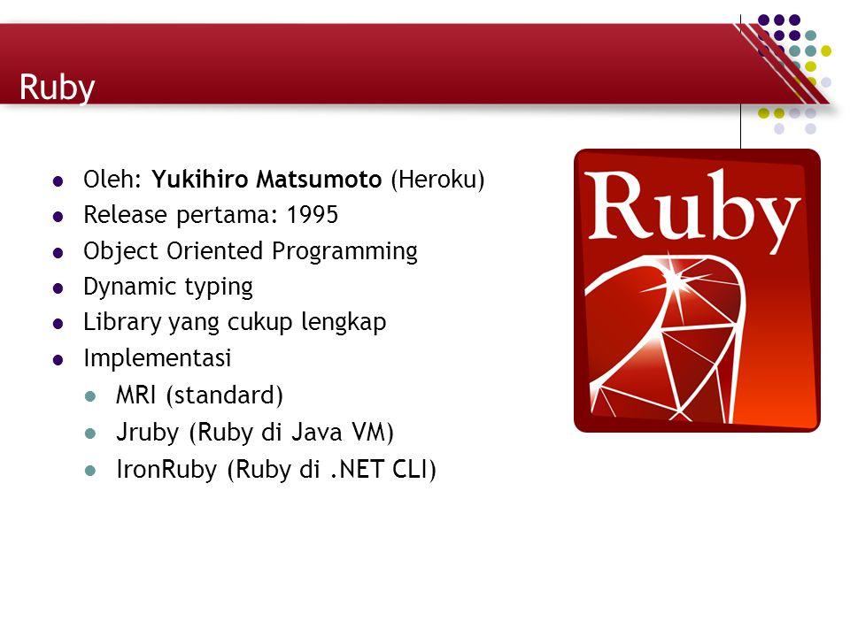 Ruby Oleh: Yukihiro Matsumoto (Heroku) Release pertama: 1995 Object Oriented Programming Dynamic typing Library yang cukup lengkap Implementasi MRI (s