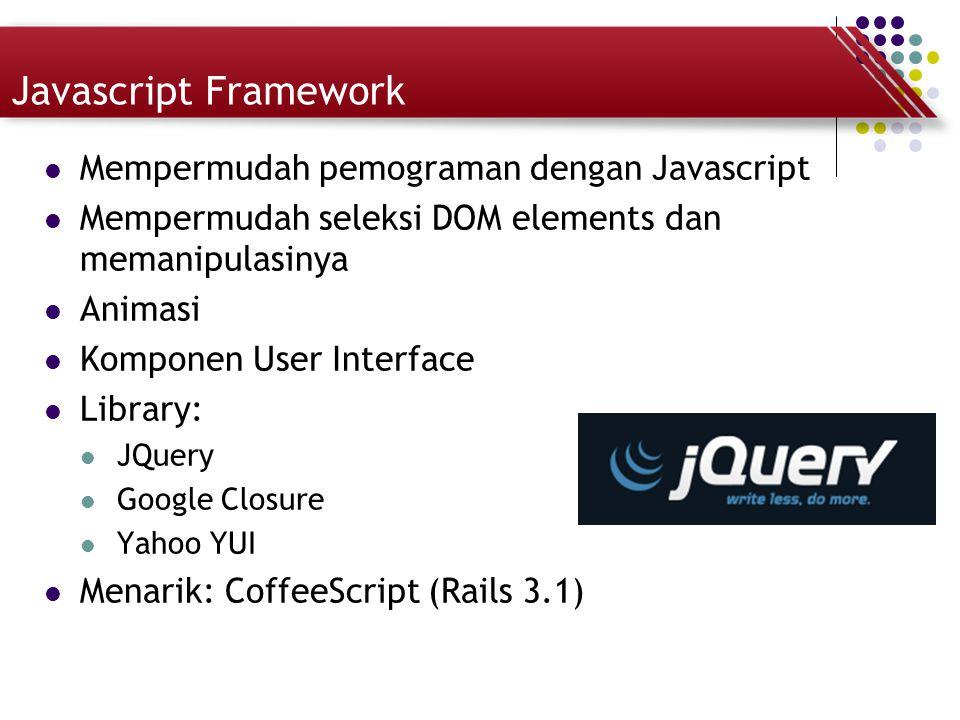 Javascript Framework Mempermudah pemograman dengan Javascript Mempermudah seleksi DOM elements dan memanipulasinya Animasi Komponen User Interface Lib
